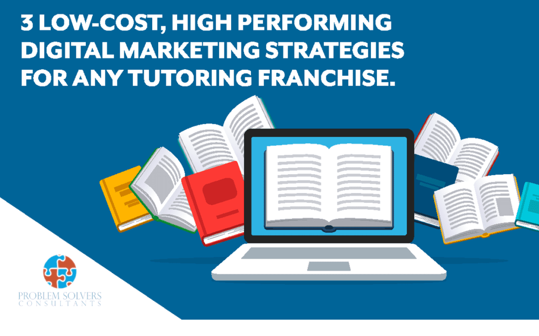 3 Top Tutoring Franchise Digital Marketing Strategies That Work.