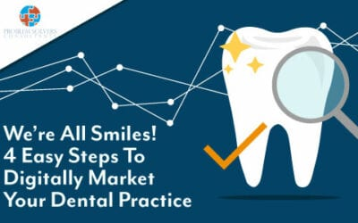 We're all smiles! 4 Easy Steps to Digitally Market Your Dental Practice